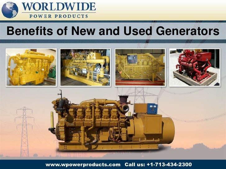 Benefits of New and Used Generators      www.wpowerproducts.com Call us: +1-713-434-2300