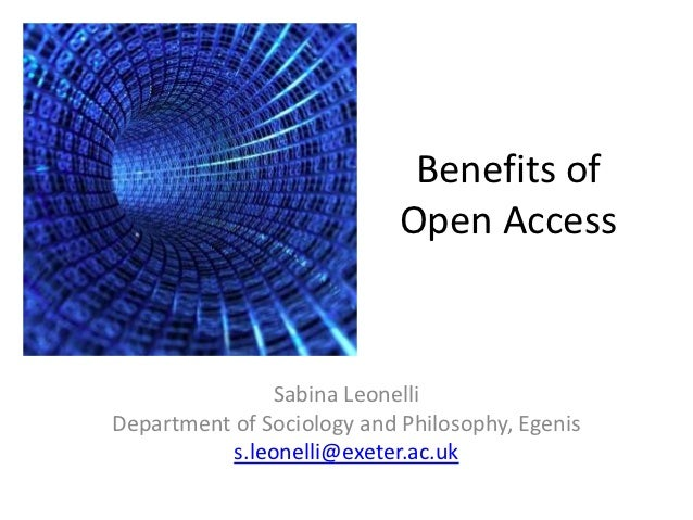 Benefits of                            Open Access                Sabina LeonelliDepartment of Sociology and Philosophy, E...