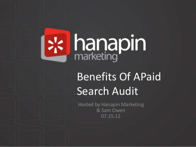 Benefits Of APaidSearch AuditHosted by Hanapin Marketing        & Sam Owen          07.25.12