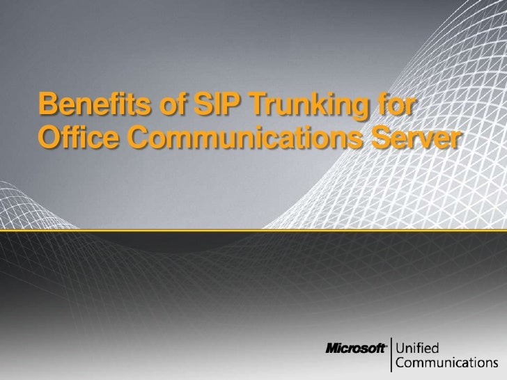 Microsoft India – Unified Communications Benefits of SIP Trunking for Office Communications Server Presentation