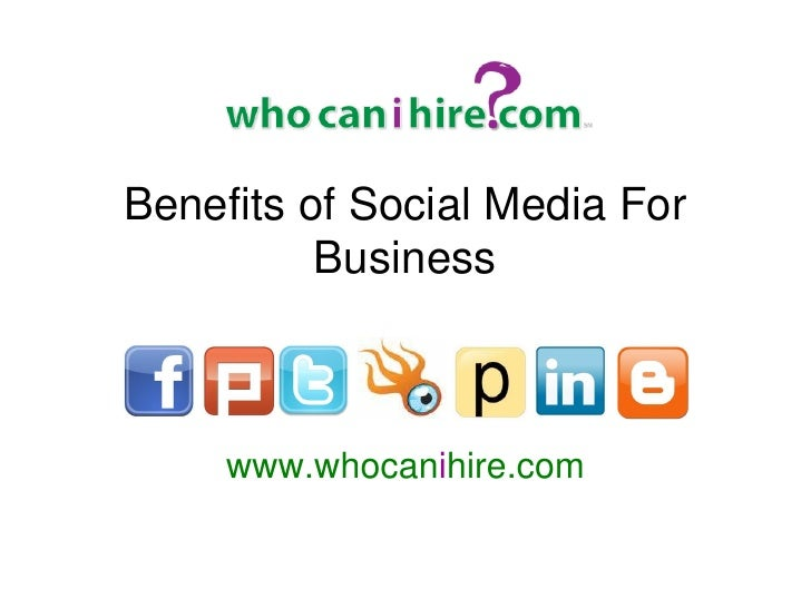 Benefits of Social Media For          Business     www.whocanihire.com
