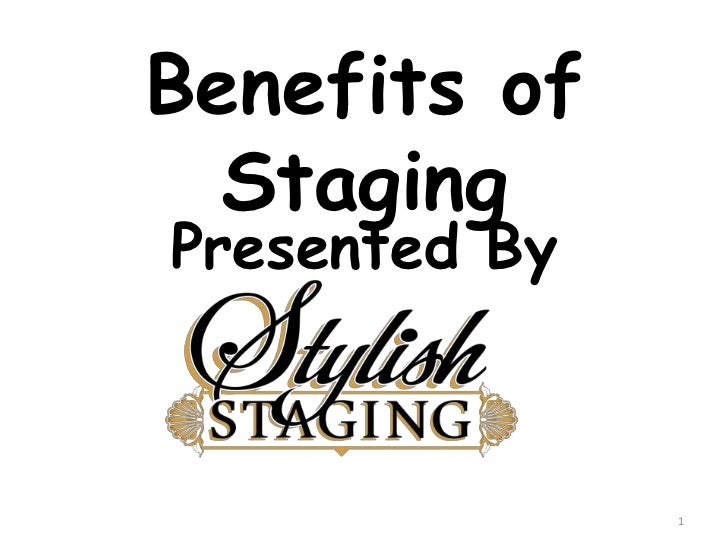 Benefits of Staging<br />Presented By<br />1<br />
