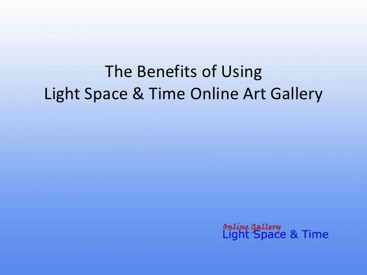 The Benefits of UsingLight Space & Time Online Art Gallery