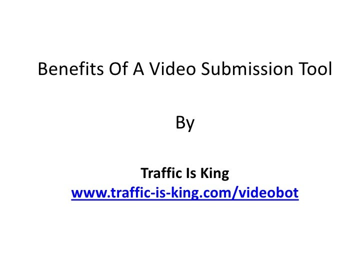 Benefits Of AVideo Submission Tool<br />By<br />Traffic Is King<br />www.traffic-is-king.com/videobot<br />