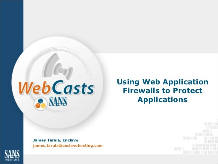 Using Web Application Firewalls to Protect Applications James Tarala, Enclave [email_address]