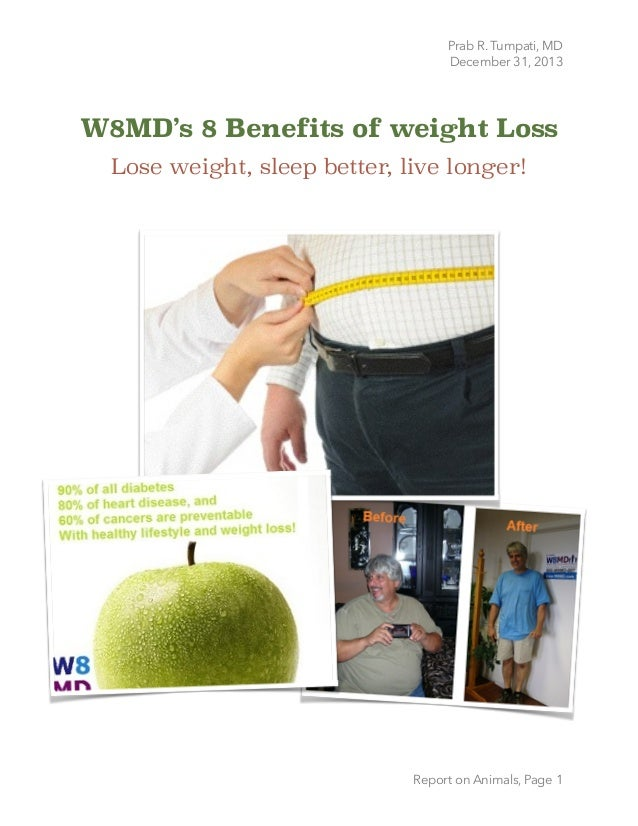 Prab R. Tumpati, MD December 31, 2013  W8MD's 8 Benefits of weight Loss Lose weight, sleep better, live longer!  Report ...