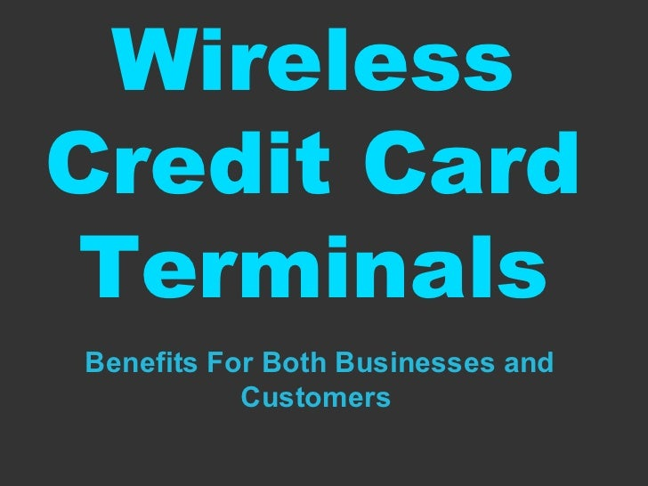 Wireless Credit Card Terminals Benefits For Both Businesses and Customers