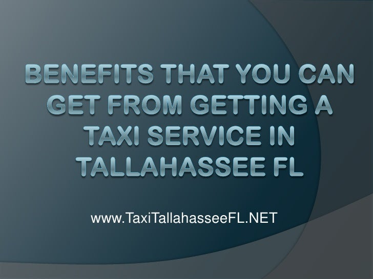 Benefits That You Can Get From Getting a Taxi Service in Tallahassee FL<br />www.TaxiTallahasseeFL.NET<br />