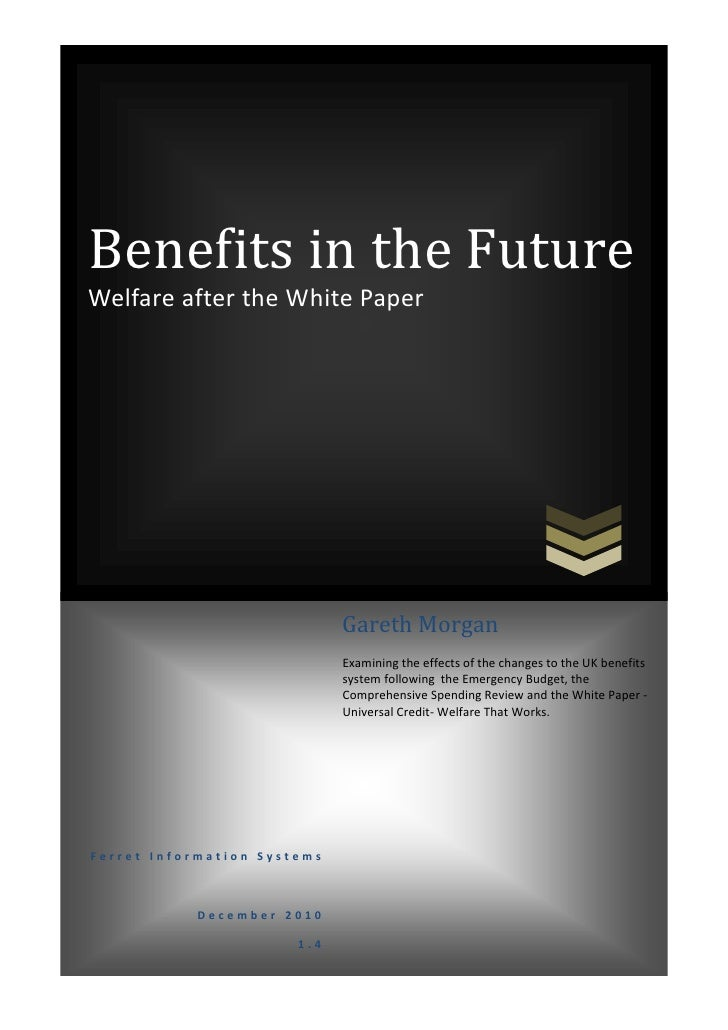 Benefits in the FutureWelfare after the White Paper                             Gareth Morgan                             ...