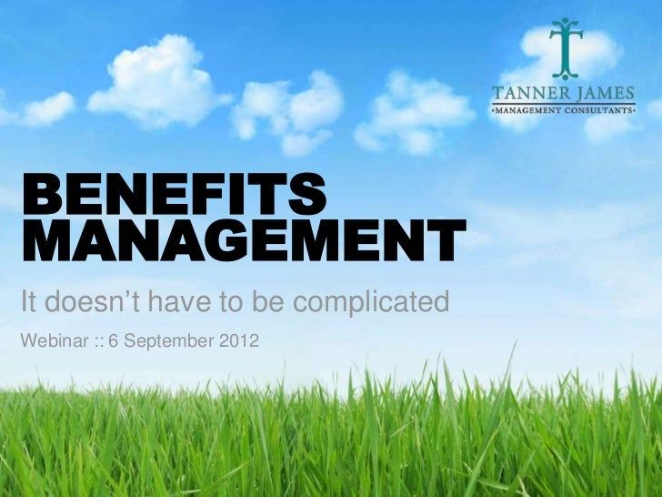 BENEFITSMANAGEMENTIt doesn't have to be complicatedWebinar :: 6 September 2012                                    www.tann...