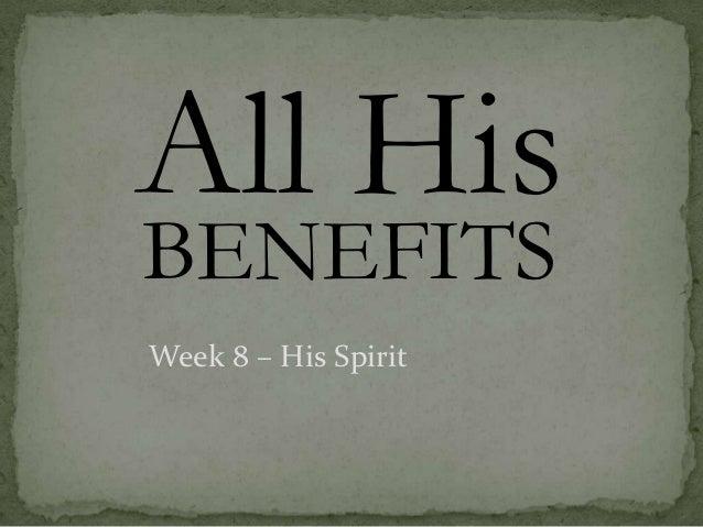 All His Benefits  - Week 8 His Spirit