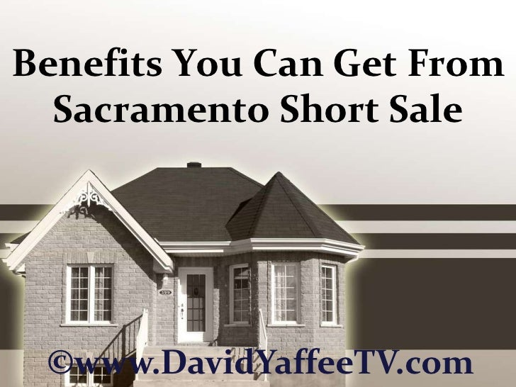 Benefits You Can Get From Sacramento Short Sale<br />©www.DavidYaffeeTV.com<br />