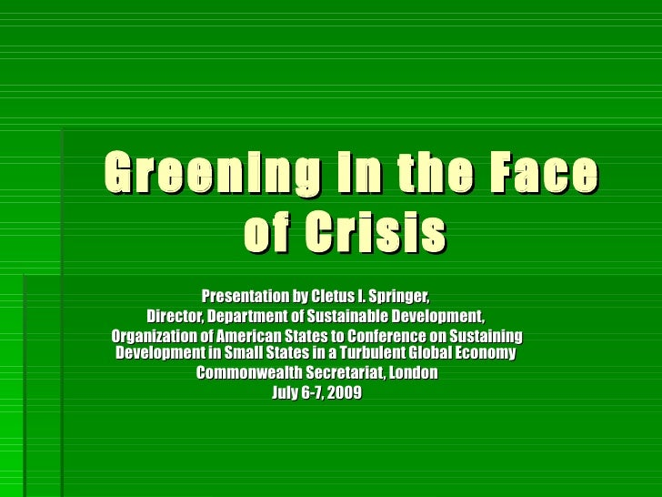 Greening in the Face      of Crisis              Presentation by Cletus I. Springer,     Director, Department of Sustainab...
