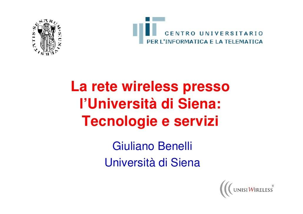 La rete wireless presso  l'Università di Siena:   Tecnologie e servizi      Giuliano Benelli     Università di Siena