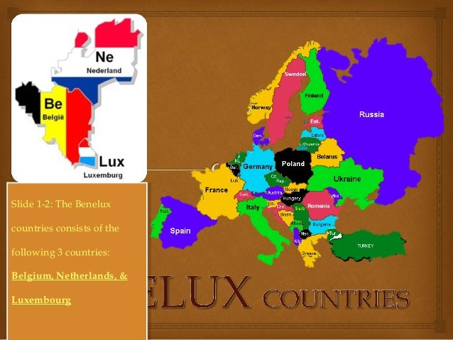 Slide 1-2: The Beneluxcountries consists of thefollowing 3 countries:Belgium, Netherlands, &LuxembourgSlide 1-2: The Benel...
