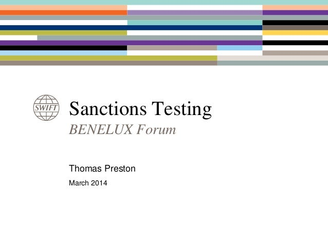 Sanctions Testing BENELUX Forum Thomas Preston March 2014
