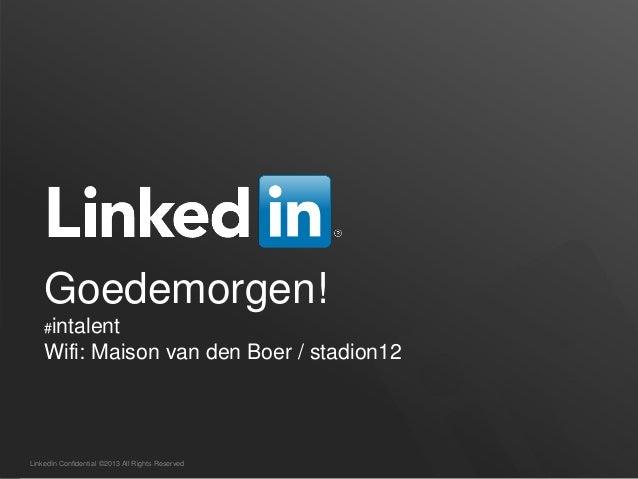LinkedIn Confidential ©2013 All Rights ReservedGoedemorgen!#intalentWifi: Maison van den Boer / stadion12