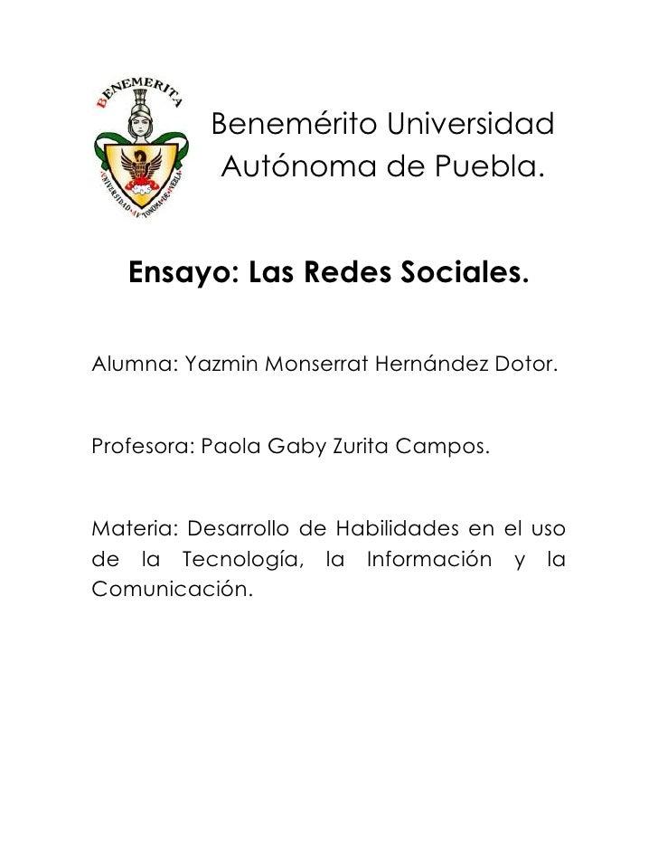 Benemérito Universidad            Autónoma de Puebla.   Ensayo: Las Redes Sociales.Alumna: Yazmin Monserrat Hernández Doto...