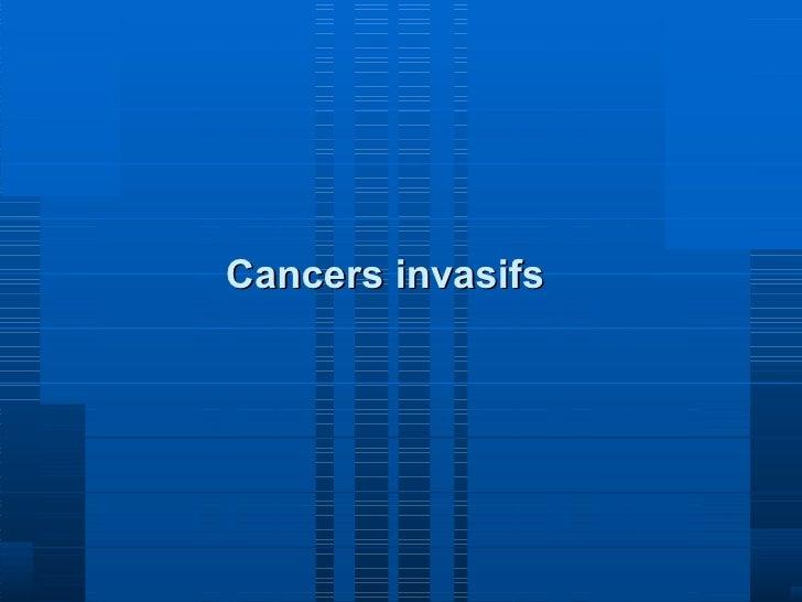 Cancers invasifs Cancers invasifs