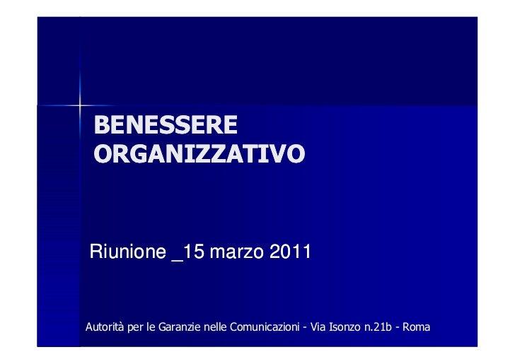 BENESSERE ORGANIZZATIVORiunione _15 marzo 2011Autorità per le Garanzie nelle Comunicazioni - Via Isonzo n.21b - Roma
