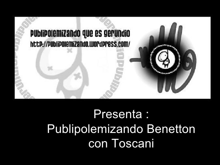 Presenta : Publipolemizando Benetton con Toscani