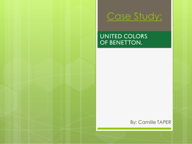 Case Study:- Benetton -     By: Camille TAPER