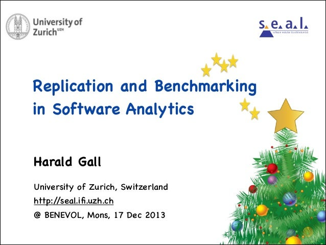 software evolution & architecture lab  Replication and Benchmarking   in Software Analytics Harald Gall University of Zuri...