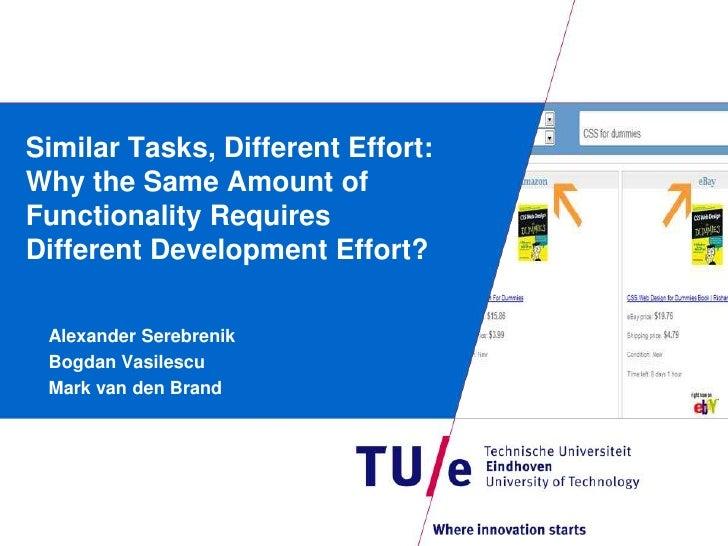 Similar Tasks, Different Effort:Why the Same Amount ofFunctionality RequiresDifferent Development Effort? Alexander Serebr...