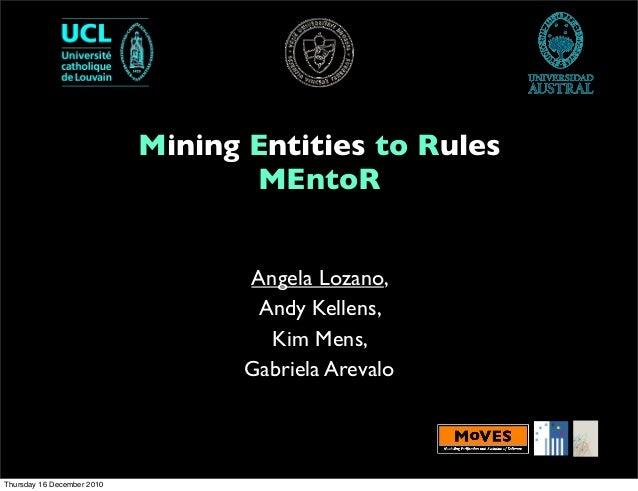 Mining Entities to Rules MEntoR Angela Lozano, Andy Kellens, Kim Mens, Gabriela Arevalo Thursday 16 December 2010