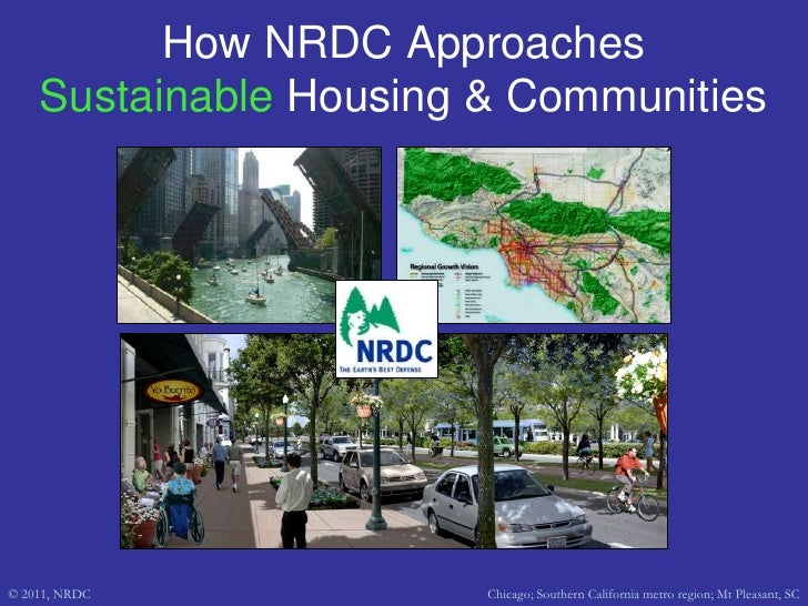 How NRDC Approaches Sustainable Housing & Communities<br />© 2011, NRDC<br />Chicago; Southern California metro region; Mt...