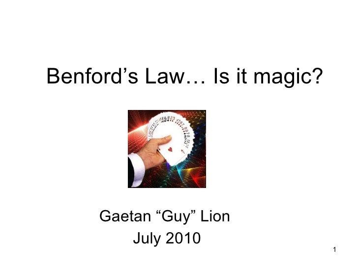 "Benford's Law… Is it magic? Gaetan ""Guy"" Lion  July 2010"