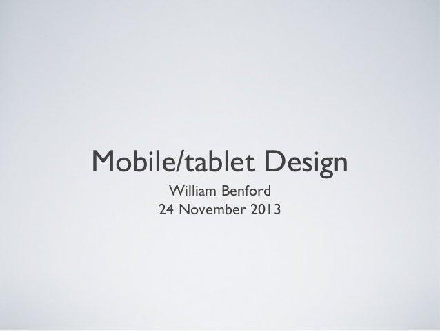 Mobile/tablet Design William Benford 24 November 2013