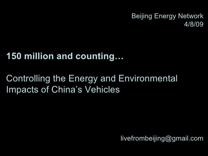 Beijing Energy Network 4/8/09 150 million and counting… Controlling the Energy and Environmental Impacts of China's Vehicl...