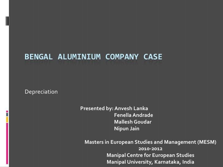 Bengal AluminIum Company Case<br />Depreciation<br />Presented by: Anvesh Lanka<br />Fenella Andrade<br />MalleshGoudar<br...