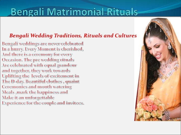 Bengali Matrimonial Rituals<br />Bengali weddings are never celebrated<br />In a hurry. Every Moment is cherished, <br />A...