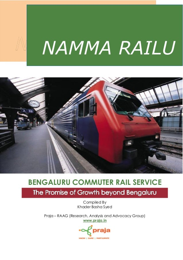 BENGALURU COMMUTER RAIL SERVICE Compiled By Khader Basha Syed Praja – RAAG (Research, Analysis and Advocacy Group) www.pra...