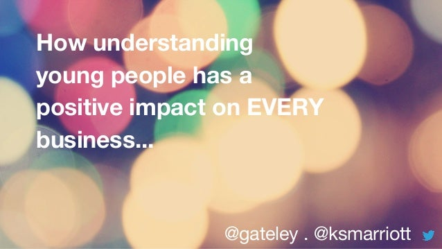 @gateley . @ksmarriott How understanding young people has a positive impact on EVERY business...