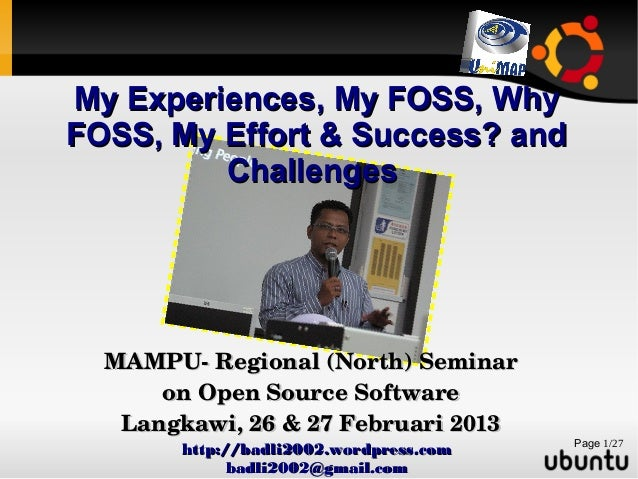 My Experiences, My FOSS, Why FOSS, My Effort & Success? and Challenges  MAMPU­ Regional (North) Seminar  on Open Source So...