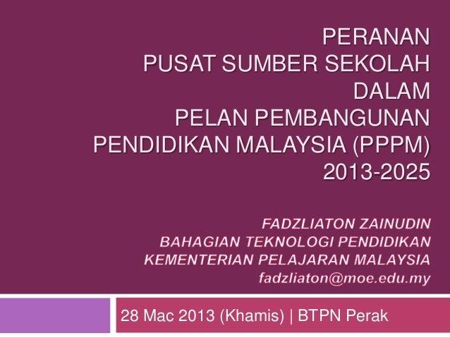 PERANAN   PUSAT SUMBER SEKOLAH                    DALAM      PELAN PEMBANGUNANPENDIDIKAN MALAYSIA (PPPM)                 2...