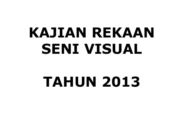 KAJIAN REKAAN SENI VISUAL TAHUN 2013