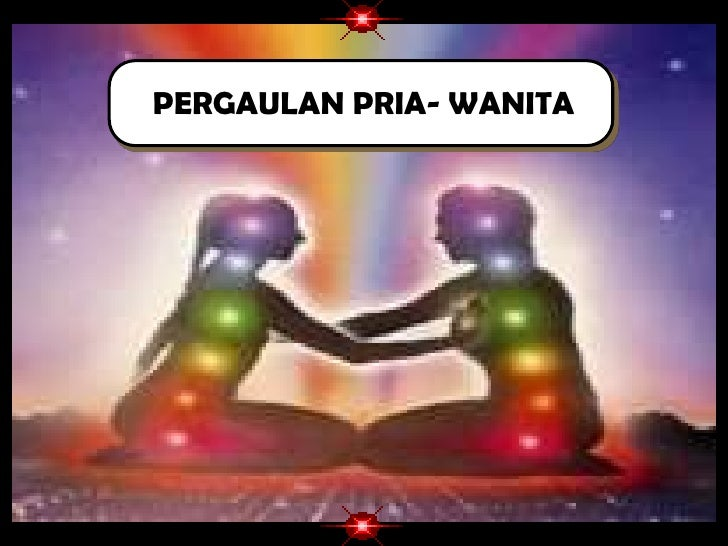 PERGAULAN PRIA- WANITA<br />