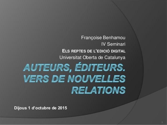 Françoise Benhamou IV Seminari ELS REPTES DE L'EDICIÓ DIGITAL Universitat Oberta de Catalunya Dijous 1 d'octubre de 2015 1