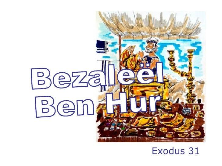 Bezaleël  Ben Hur Exodus 31