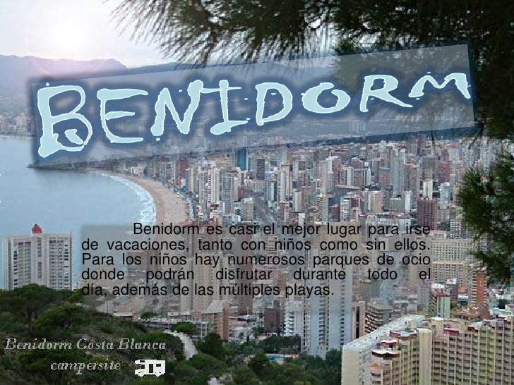 BENIDORM<br />Benidorm es casi el mejor lugar para irse de vacaciones, tanto con niños como sin ellos. Para los niños hay ...