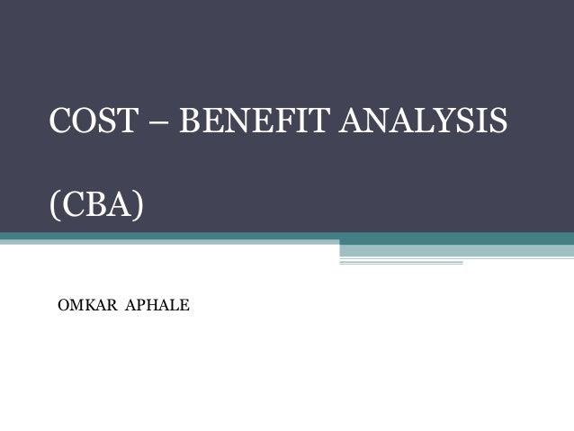 COST – BENEFIT ANALYSIS (CBA) OMKAR APHALE