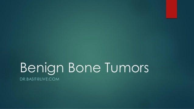 Benign Bone Tumors DR.BASIT@LIVE.COM