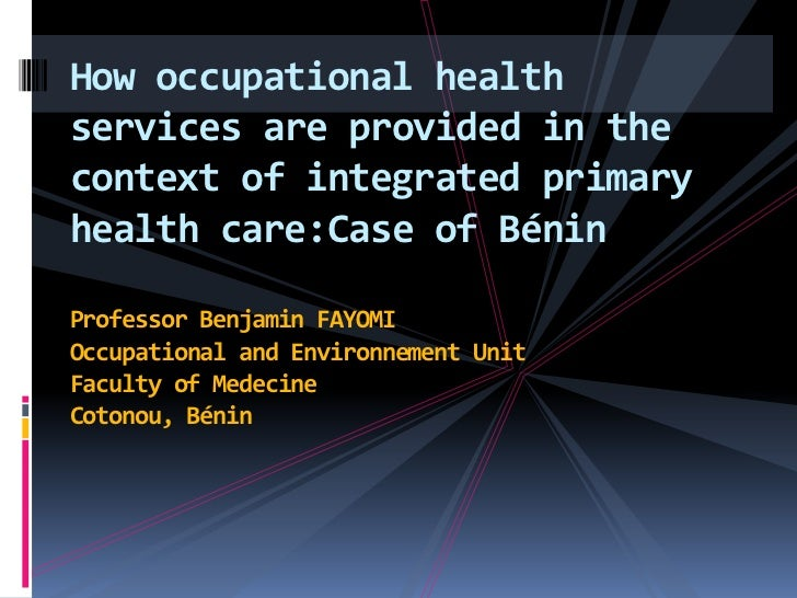 How occupational healthservices are provided in thecontext of integrated primaryhealth care:Case of BéninProfessor Benjami...