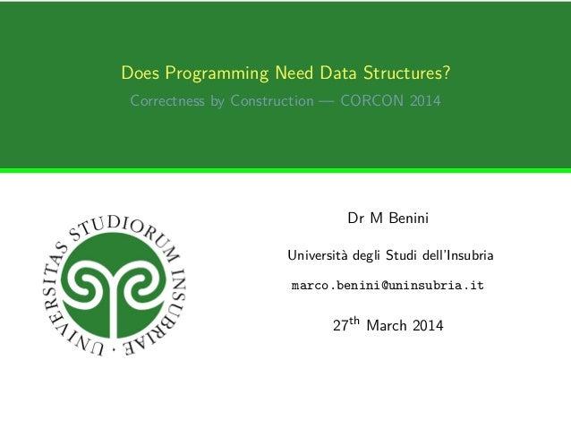 Does Programming Need Data Structures? Correctness by Construction — CORCON 2014 Dr M Benini Università degli Studi dell'I...