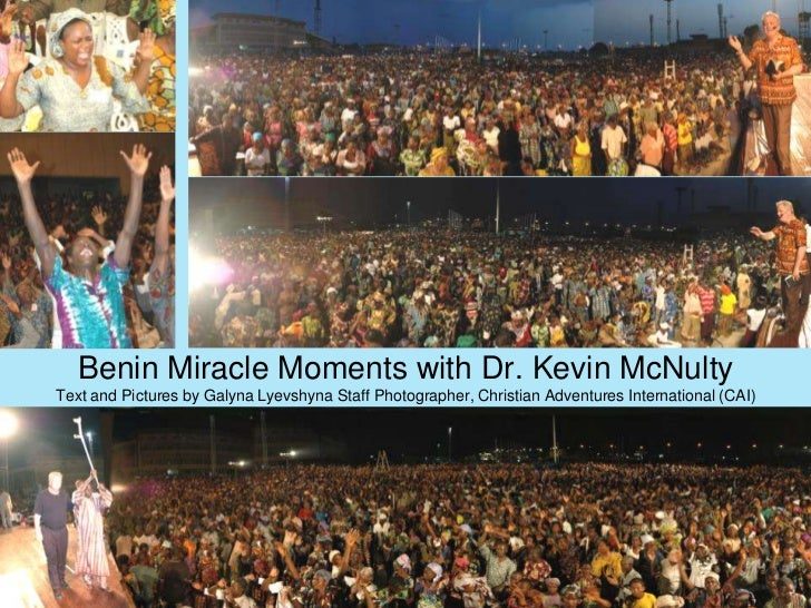 Benin Miracle Moments with Dr. Kevin McNultyText and Pictures by Galyna Lyevshyna Staff Photographer, Christian Adventures...