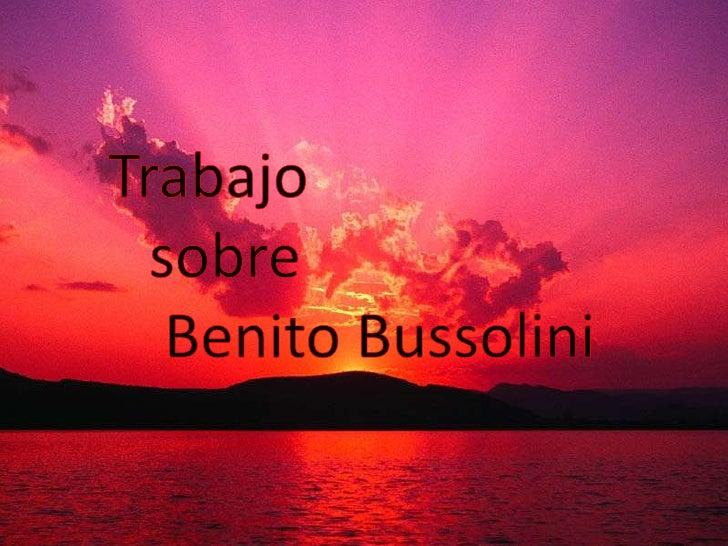 Trabajo<br />   sobre <br />    Benito Bussolini<br />